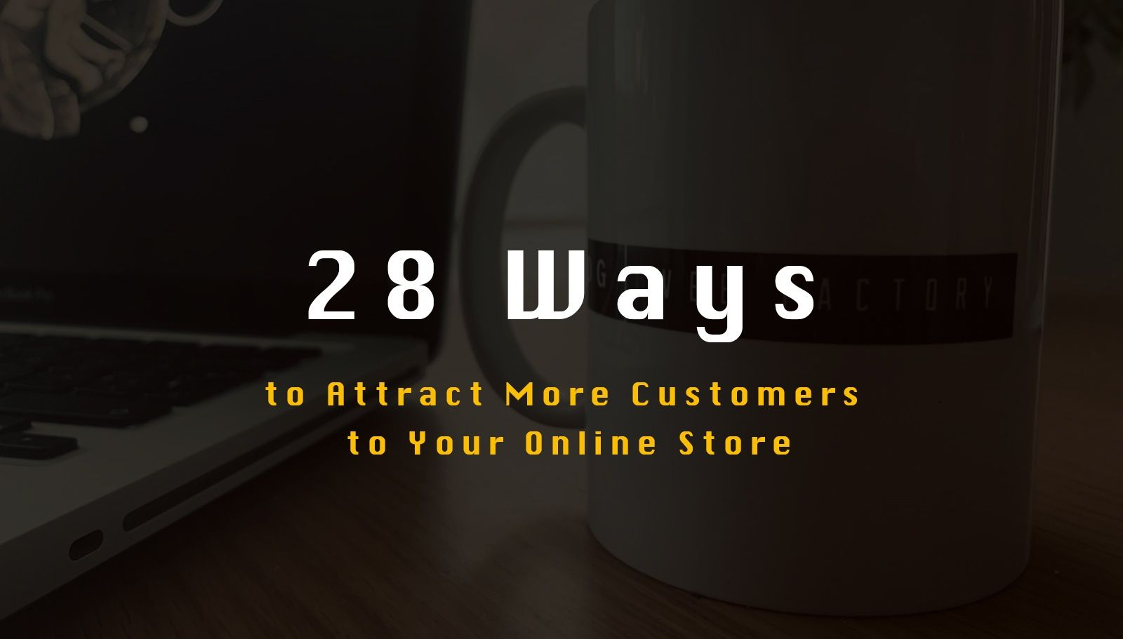 28 Ways to Attract More Customers to an Online Store