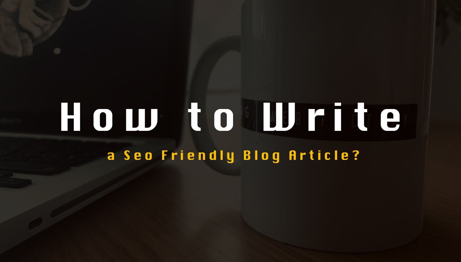 How to Write a Seo Friendly Blog Article?